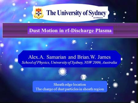 Alex.A. Samarian and Brian.W. James School of Physics, University of Sydney, NSW 2006, Australia Sheath edge location The charge of dust particles in sheath.