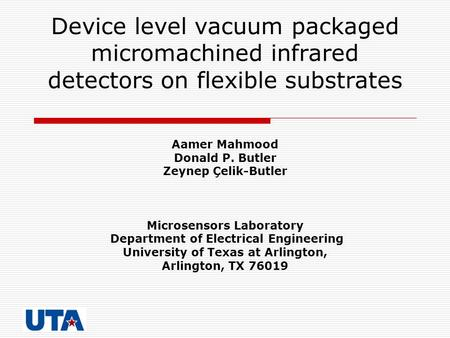 Device level vacuum packaged micromachined infrared detectors on flexible substrates Aamer Mahmood Donald P. Butler Zeynep Çelik-Butler Microsensors Laboratory.