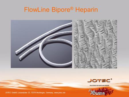 Product Description FlowLine Bipore vascular graft heparin coating of inner surface medical device class III wall thickness: 0,4 mm (thin wall)