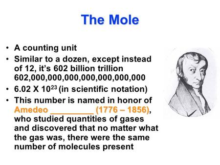 The Mole A counting unit Similar to a dozen, except instead of 12, it's 602 billion trillion 602,000,000,000,000,000,000,000 6.02 X 10 23 (in scientific.