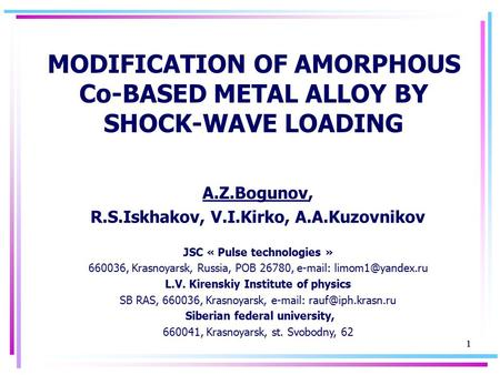 11 MODIFICATION OF AMORPHOUS Co-BASED METAL ALLOY BY SHOCK-WAVE LOADING A.Z.Bogunov, R.S.Iskhakov, V.I.Kirko, A.A.Kuzovnikov JSC « Pulse technologies »