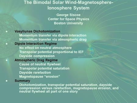 The Bimodal Solar Wind-Magnetosphere- Ionosphere System George Siscoe Center for Space Physics Boston University ●Vasyliunas Dichotomization Momentum transfer.
