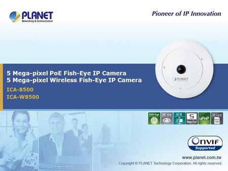 5 Mega-pixel PoE Fish-Eye IP Camera 5 Mega-pixel Wireless Fish-Eye IP Camera ICA-8500 ICA-W8500.