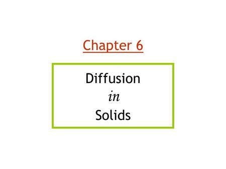 Chapter 6 Diffusion in Solids.