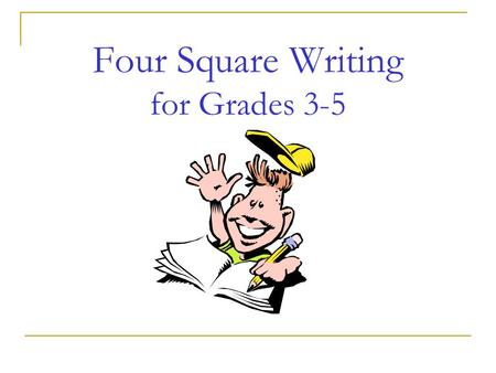 Four Square Writing for Grades 3-5. What is Four Square Writing? Four-square writing is a method of teaching basic writing skills that is applicable across.