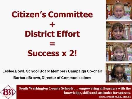 South Washington County Schools... empowering all learners with the knowledge, skills and attitudes for success. www.sowashco.k12.mn.us Citizen's Committee.