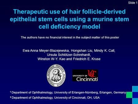 Therapeutic use of hair follicle-derived epithelial stem cells using a murine stem cell deficiency model Slide 1 The authors have no financial interest.