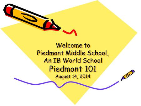 Welcome to Piedmont Middle School, An IB World School Piedmont 101 August 14, 2014.