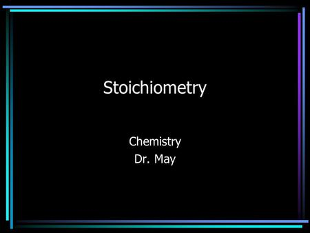 Stoichiometry Chemistry Dr. May. Moles One mole of anything contains Avogadro's number of particles: One mole of sodium (Na) contains 6.02 x 10 23 atoms.