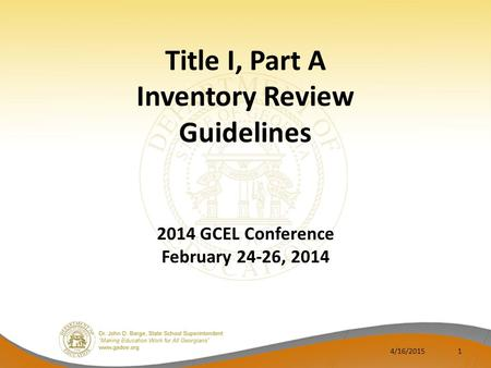 Title I, Part A Inventory Review Guidelines 2014 GCEL Conference February 24-26, 2014 4/16/20151.