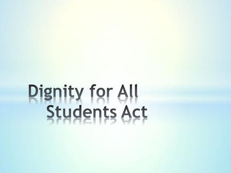 Being worthy of respect Being worthy of honor New York State's Dignity for All Students Act was created to foster positive school climate in public schools.