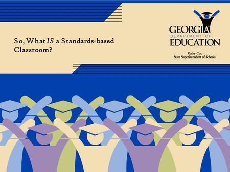 So, What IS a Standards-based Classroom?. Standards-based Classrooms A classroom where teachers and students have a clear understanding of the expectations.