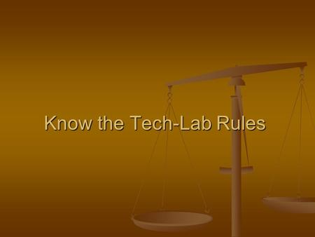 Know the Tech-Lab Rules. The rules in the Woodworth student handbook apply to this class as well.