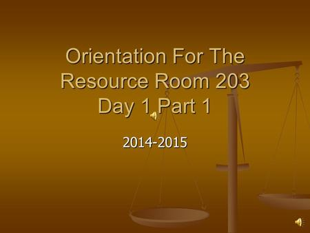 Orientation For The Resource Room 203 Day 1 Part 1 2014-2015.