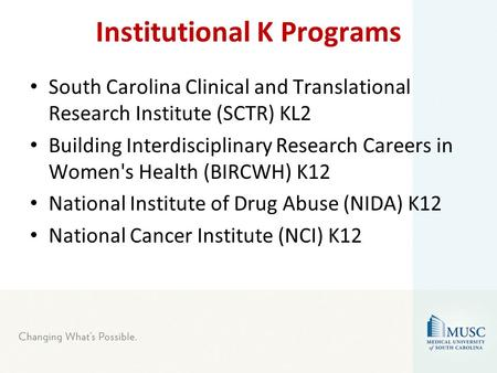 Institutional K Programs South Carolina Clinical and Translational Research Institute (SCTR) KL2 Building Interdisciplinary Research Careers in Women's.