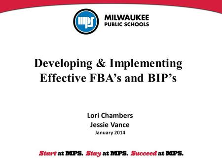 Developing & Implementing Effective FBA's and BIP's Lori Chambers Jessie Vance January 2014.