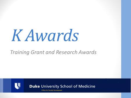 K Awards Training Grant and Research Awards. Main Categories Basic researcher vs. clinical researcher PhD-like degree vs. health professional degree Additional.