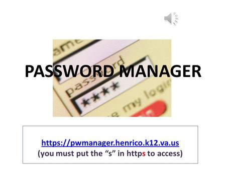 "PASSWORD MANAGER https://pwmanager.henrico.k12.va.us (you must put the ""s"" in https to access)"