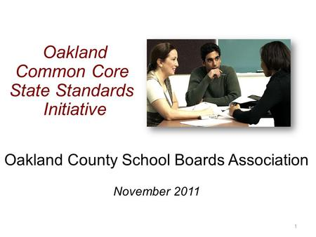 Oakland County School Boards Association November 2011 1 Oakland Common Core State Standards Initiative.
