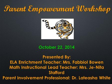 Parent Empowerment Workshop October 22, 2014 Presented By: ELA Enrichment Teacher: Mrs. Fabbiol Bowen Math Instructional Lead Teacher: Mrs. Je-Nita Stafford.