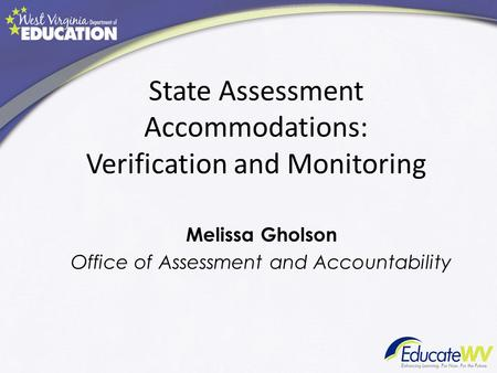 State Assessment Accommodations: Verification and Monitoring Melissa Gholson Office of Assessment and Accountability.