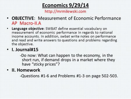 Economics 9/29/14  OBJECTIVE: Measurement of Economic Performance AP Macro-II.A Language objective: SWBAT define essential vocabulary.