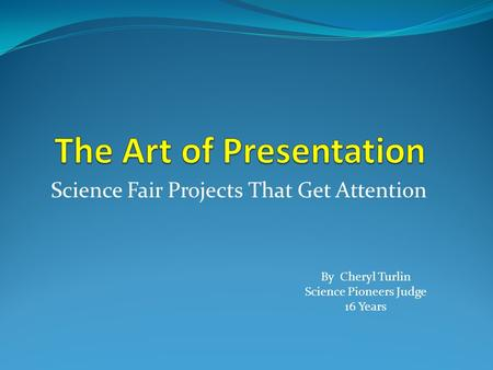 Science Fair Projects That Get Attention By Cheryl Turlin Science Pioneers Judge 16 Years.