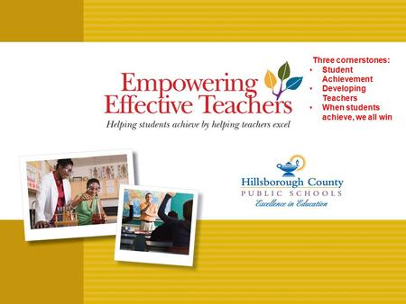 Three cornerstones: Student Achievement Developing Teachers When students achieve, we all win.