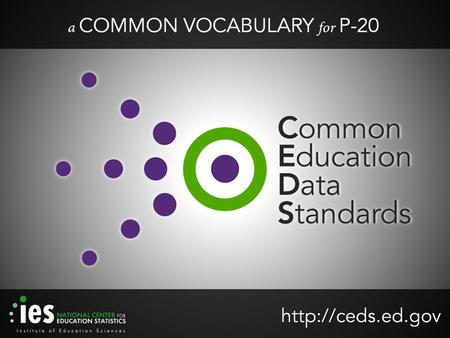 Common Education Data Standards Lynne Kahn Tony Ruggiero Meredith Miceli Missy Cochenour.