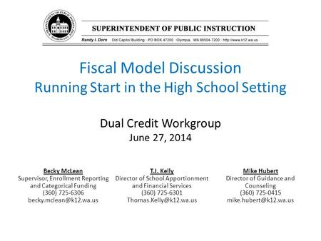 Fiscal Model Discussion Running Start in the High School Setting Dual Credit Workgroup June 27, 2014 Becky McLean Supervisor, Enrollment Reporting and.