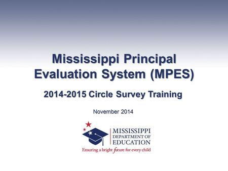 Mississippi Principal Evaluation System (MPES) 2014-2015 Circle Survey Training November 2014.
