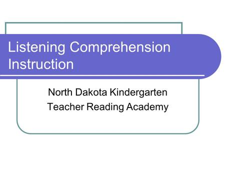 Listening Comprehension Instruction North Dakota Kindergarten Teacher Reading Academy.