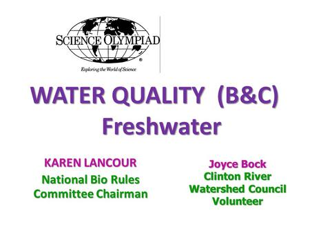 WATER QUALITY (B&C) Freshwater WATER QUALITY (B&C) Freshwater KAREN LANCOUR National Bio Rules Committee Chairman Joyce Bock Clinton River Watershed Council.