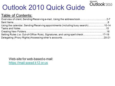 Outlook 2010 Quick Guide Table of Contents: Overview of client, Sending/Receiving e-mail, Using the address book………..………..............2-7 Sent Items……………………………………………………………………………………………..…..8.
