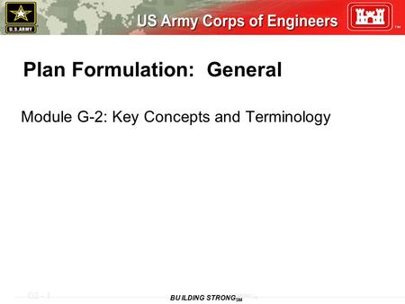 G2 - 1 BUILDING STRONG SM Plan Formulation: General Module G-2: Key Concepts and Terminology.