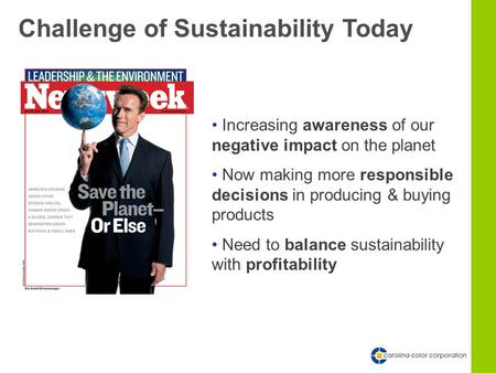 Challenge of Sustainability Today Increasing awareness of our negative impact on the planet Now making more responsible decisions in producing & buying.