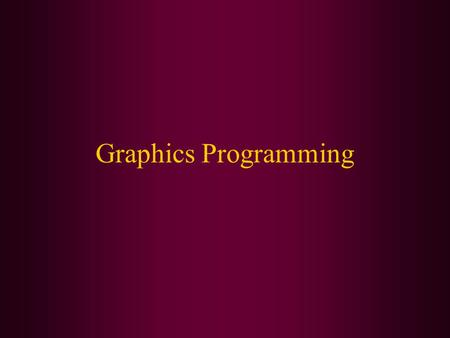 Graphics Programming. In this class we will cover: Drawing lines, rectangles, and ellipses Copying an area Drawing an image.