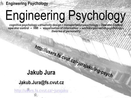 Engineering Psychology cognitive psychology – creativity design – transportation psychology – Operator Control operator control – HMI – visualisation of.