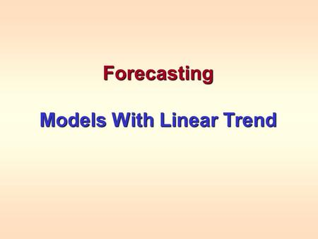 Forecasting Models With Linear Trend. Linear Trend Model If a modeled is hypothesized that has only linear trend and random effects, it will be of the.