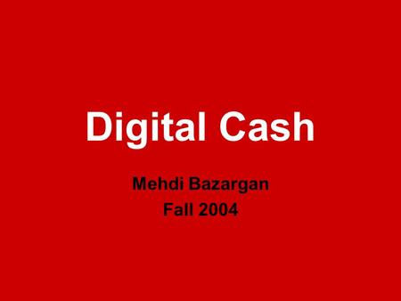 Digital Cash Mehdi Bazargan Fall 2004.
