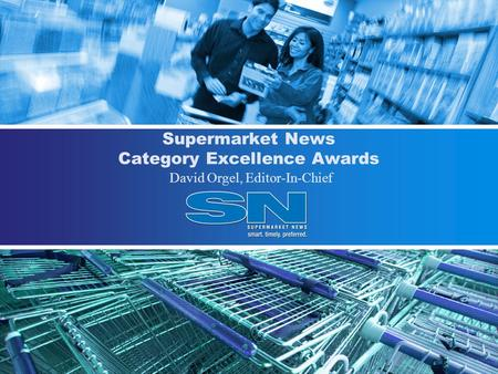 Supermarket News Category Excellence Awards David Orgel, Editor-In-Chief.