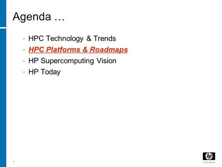 1 Agenda … HPC Technology & Trends HPC Platforms & Roadmaps HP Supercomputing Vision HP Today.