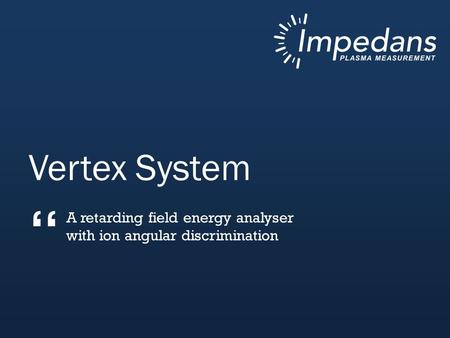 Vertex System A retarding field energy analyser with ion angular discrimination ""