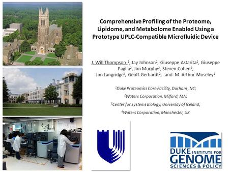 Comprehensive Profiling of the Proteome, Lipidome, and Metabolome Enabled Using a Prototype UPLC-Compatible Microfluidic Device J. Will Thompson 1, Jay.