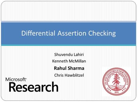 Shuvendu Lahiri Kenneth McMillan Rahul Sharma Chris Hawblitzel Differential Assertion Checking.