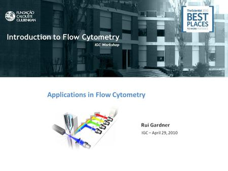 What is Flow Cytometry? Introduction to Flow Cytometry IGC Workshop Applications in Flow Cytometry IGC – April 29, 2010.