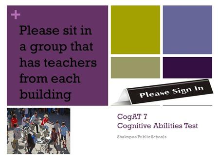 + CogAT 7 Cognitive Abilities Test Shakopee Public Schools Please sit in a group that has teachers from each building.
