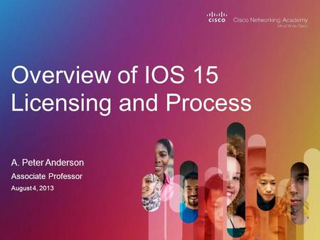A. Peter Anderson Overview of IOS 15 Licensing and Process Associate Professor August 4, 2013.