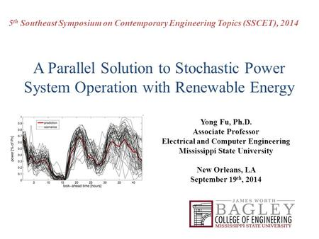 A Parallel Solution to Stochastic Power System Operation with Renewable Energy 5 th Southeast Symposium on Contemporary Engineering Topics (SSCET), 2014.