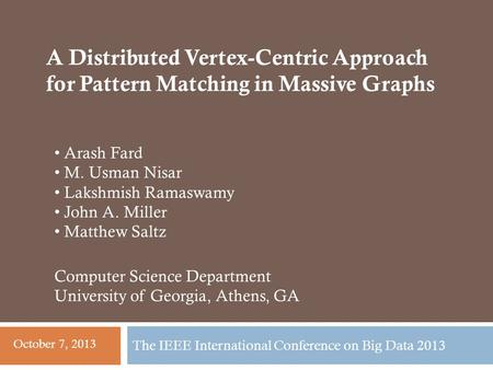 The IEEE International Conference on Big Data 2013 Arash Fard M. Usman Nisar Lakshmish Ramaswamy John A. Miller Matthew Saltz Computer Science Department.